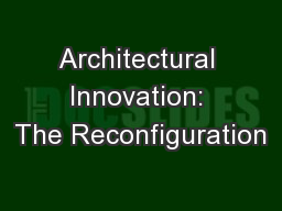 Architectural Innovation: The Reconfiguration