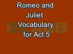 Romeo and Juliet  Vocabulary for Act 5
