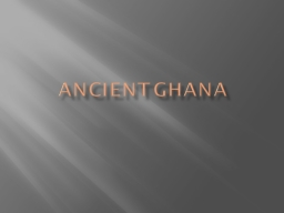 Ancient Ghana Location The empire of Ghana is not located in the same place as the modern country o