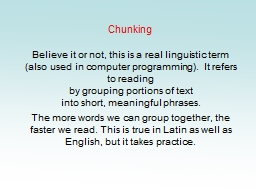 Chunking Believe it or not, this is a real linguistic term (also used in computer programming).  It