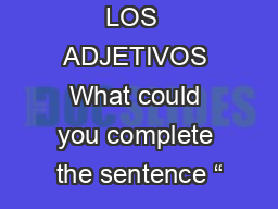 LOS  ADJETIVOS What could you complete the sentence �