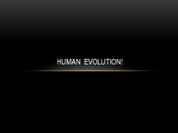 Human evolution! The human evolution story begins in Africa about 6 million years ago.
