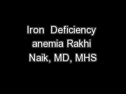 Iron  Deficiency anemia Rakhi Naik, MD, MHS