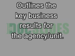Outlines the key business results for the agency/unit.