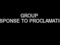 GROUP RESPONSE TO PROCLAMATION