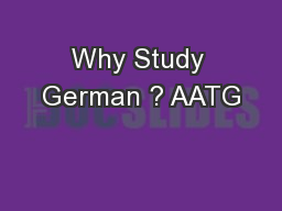 Why Study German ? AATG