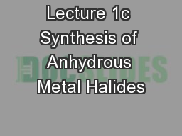 Lecture 1c Synthesis of Anhydrous Metal Halides
