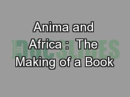 Anima and Africa :  The Making of a Book
