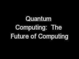 Quantum Computing:  The Future of Computing PowerPoint PPT Presentation