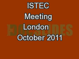 ISTEC Meeting London   October 2011