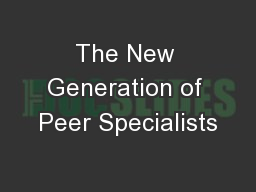 The New Generation of Peer Specialists PowerPoint Presentation, PPT - DocSlides