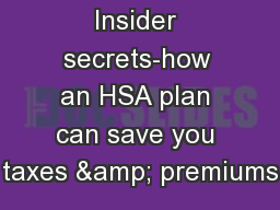 Insider secrets-how an HSA plan can save you taxes & premiums PowerPoint PPT Presentation