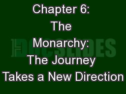 Chapter 6: The Monarchy: The Journey Takes a New Direction
