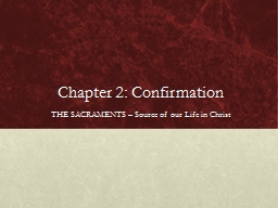 Chapter 2: Confirmation THE SACRAMENTS – Source of our Life in Christ