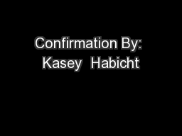 Confirmation By: Kasey  Habicht