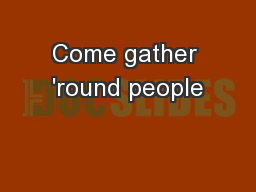 Come gather 'round people