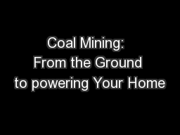 Coal Mining:  From the Ground to powering Your Home