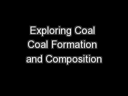 Exploring Coal Coal Formation and Composition