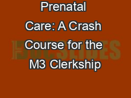 Prenatal Care: A Crash Course for the M3 Clerkship