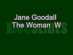 Jane Goodall The Woman  W
