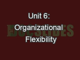 Unit 6: Organizational  Flexibility
