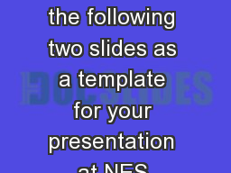 Please use the following two slides as a template for your presentation at NES.