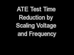 ATE Test Time Reduction by Scaling Voltage and Frequency PowerPoint PPT Presentation