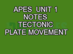 APES  UNIT 1 NOTES TECTONIC PLATE MOVEMENT