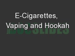 E-Cigarettes, Vaping and Hookah