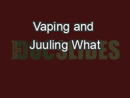 Vaping and Juuling What