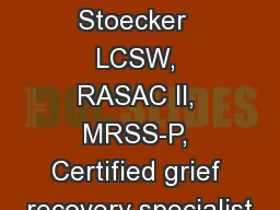 David  Stoecker  LCSW, RASAC II, MRSS-P, Certified grief recovery specialist