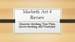 Macbeth Act 4 Review Character Matching, True/False, Quote Matching, and Vocabulary
