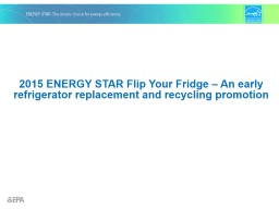 2015  ENERGY STAR Flip Your Fridge – An early refrigerator replacement and recycling promotion