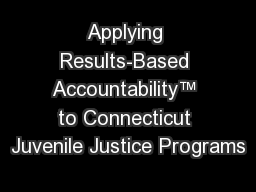 Applying Results-Based Accountability™ to Connecticut Juvenile Justice Programs