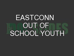 EASTCONN  OUT OF SCHOOL YOUTH PowerPoint PPT Presentation