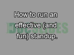 How to run an effective (and fun) standup.
