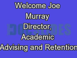 Welcome Joe Murray Director, Academic Advising and Retention