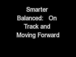 Smarter Balanced:   On Track and Moving Forward