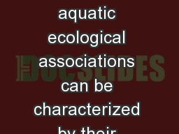 Aquatic Biomes Broad aquatic ecological associations can be characterized by their physical environ