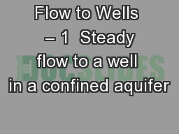 Flow to Wells  – 1  Steady flow to a well in a confined aquifer