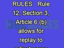 GAME CLOCK RULES � Rule 12, Section 3, Article 6 (b) allows for replay to adjust game clock during