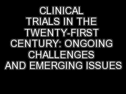 CLINICAL TRIALS IN THE TWENTY-FIRST CENTURY:�ONGOING CHALLENGES AND EMERGING ISSUES