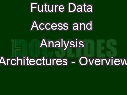 Future Data Access and Analysis Architectures - Overview