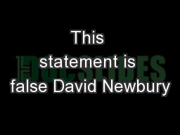 This statement is false David Newbury