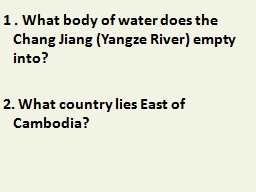 1 . What body of water does the Chang Jiang (Yangze River) empty into?