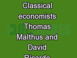 Malthus & Ricardo Classical economists Thomas Malthus and David Ricardo argued that the conditi