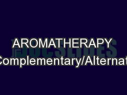 AROMATHERAPY A Complementary/Alternative