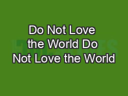 Do Not Love the World Do Not Love the World