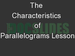 The Characteristics  of Parallelograms Lesson