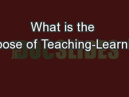 What is the purpose of Teaching-Learning?